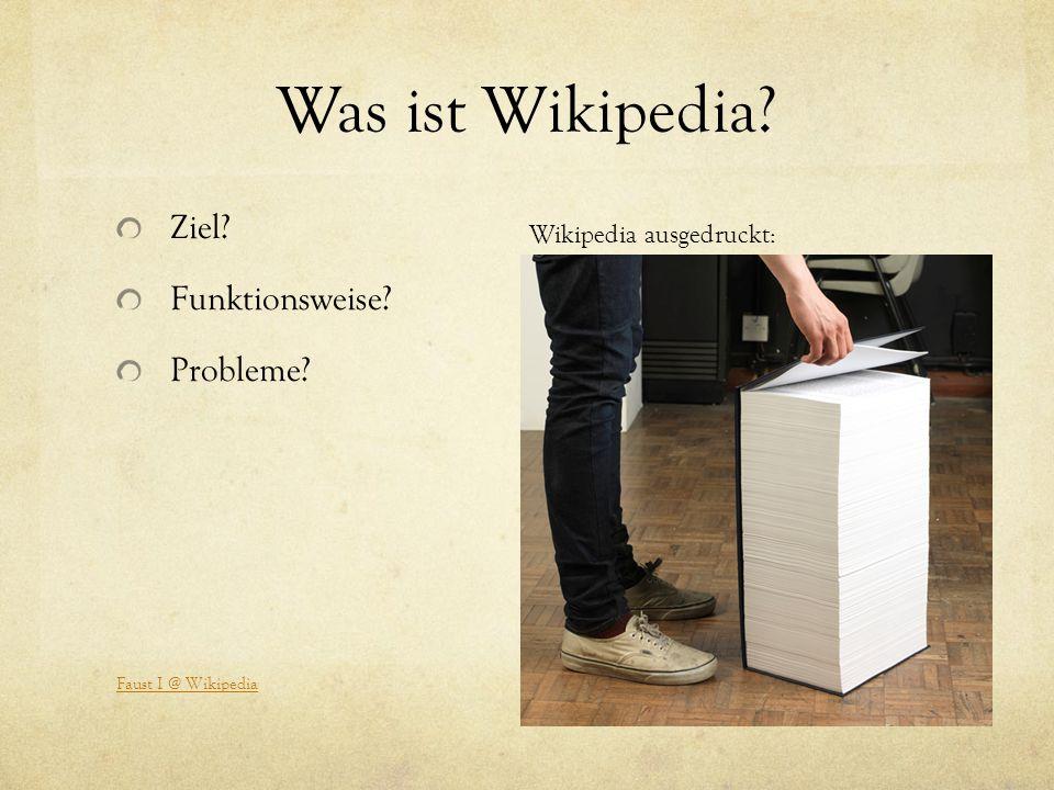 Was ist Wikipedia? Ziel? Funktionsweise? Probleme? Wikipedia ausgedruckt: Faust I @ Wikipedia