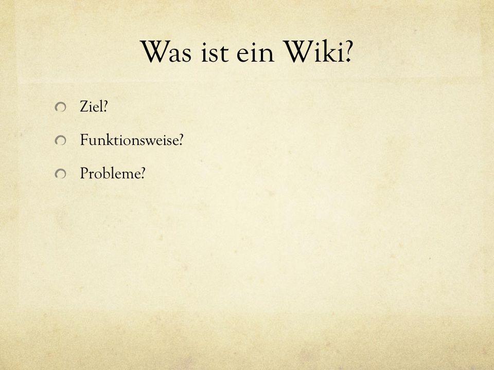 Was ist ein Wiki? Ziel? Funktionsweise? Probleme?