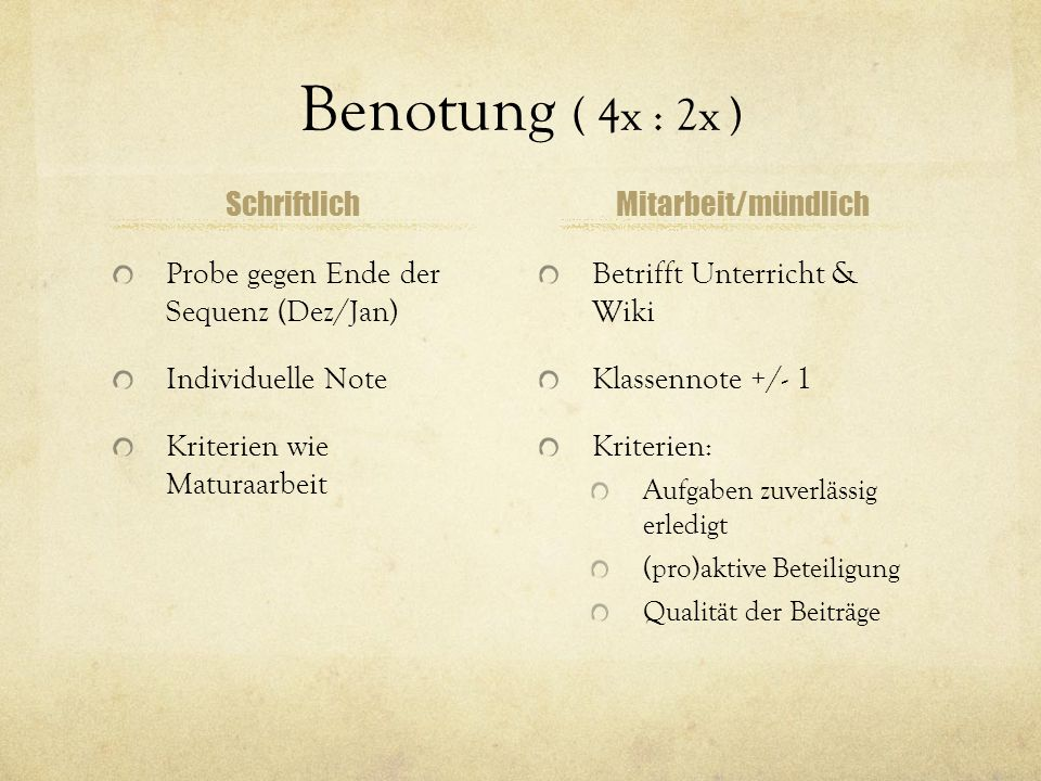 Benotung ( 4x : 2x ) Schriftlich Probe gegen Ende der Sequenz (Dez/Jan) Individuelle Note Kriterien wie Maturaarbeit Mitarbeit/mündlich Betrifft Unter