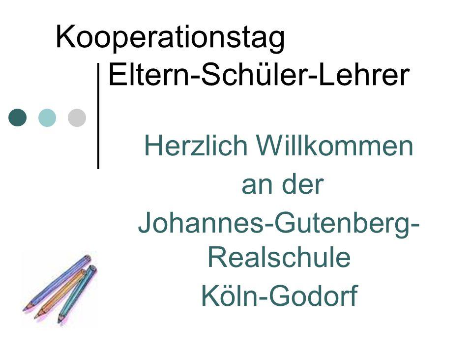 Kooperationstag Eltern-Schüler-Lehrer Herzlich Willkommen an der Johannes-Gutenberg- Realschule Köln-Godorf