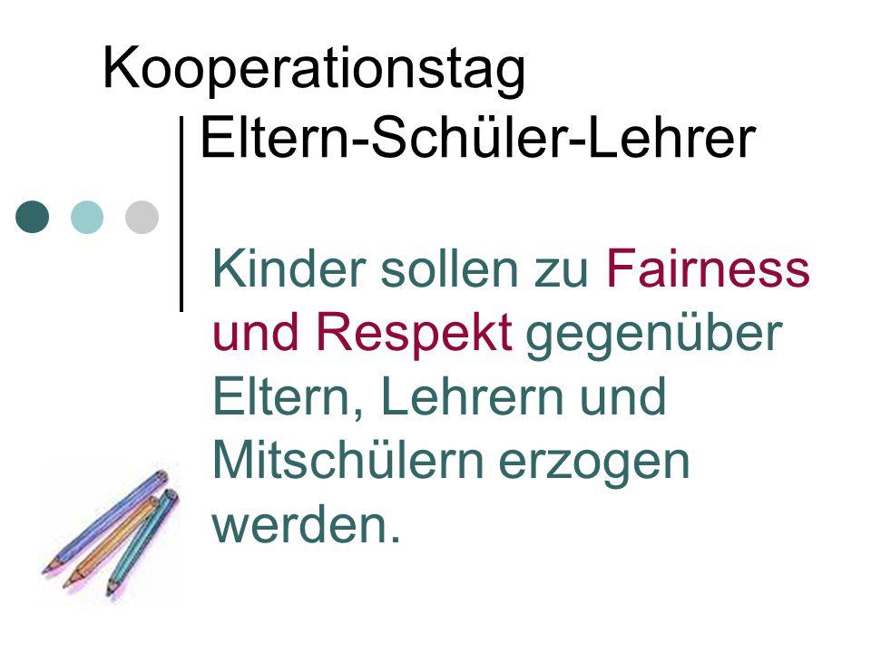 Kooperationstag Eltern-Schüler-Lehrer Kinder sollen zu Fairness und Respekt gegenüber Eltern, Lehrern und Mitschülern erzogen werden.