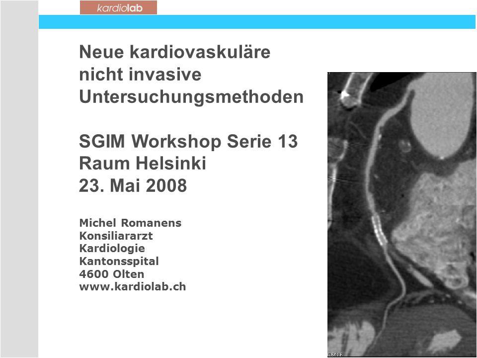 Neue kardiovaskuläre nicht invasive Untersuchungsmethoden SGIM Workshop Serie 13 Raum Helsinki 23.