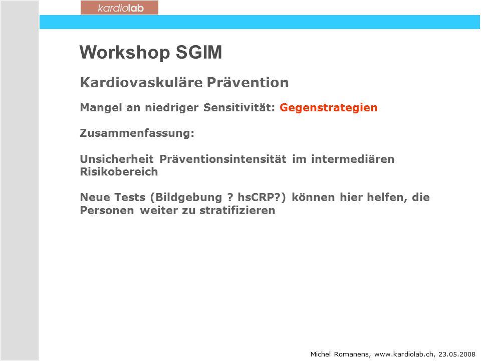 Workshop SGIM Kardiovaskuläre Prävention Mangel an niedriger Sensitivität: Gegenstrategien Zusammenfassung: Unsicherheit Präventionsintensität im intermediären Risikobereich Neue Tests (Bildgebung .