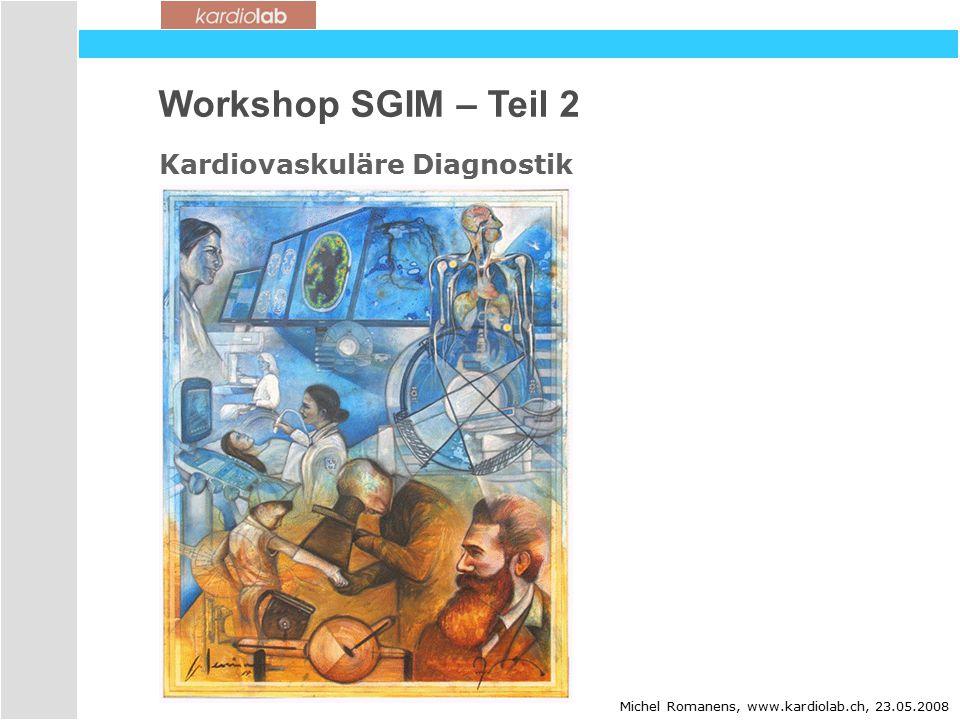 Workshop SGIM – Teil 2 Kardiovaskuläre Diagnostik dd Michel Romanens, www.kardiolab.ch, 23.05.2008