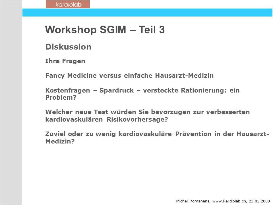 Workshop SGIM – Teil 3 Diskussion Michel Romanens, www.kardiolab.ch, 23.05.2008 Ihre Fragen Fancy Medicine versus einfache Hausarzt-Medizin Kostenfragen – Spardruck – versteckte Rationierung: ein Problem.