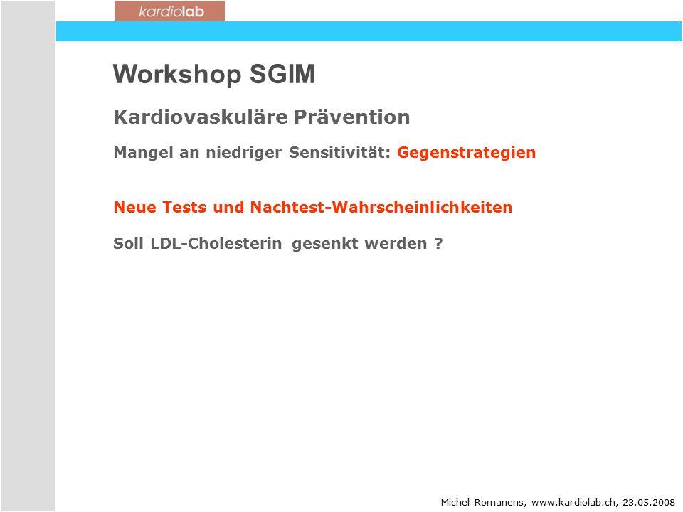 Workshop SGIM Kardiovaskuläre Prävention Mangel an niedriger Sensitivität: Gegenstrategien Neue Tests und Nachtest-Wahrscheinlichkeiten Soll LDL-Cholesterin gesenkt werden .