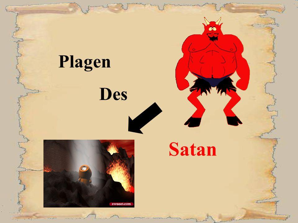 Die Plagen des Satan 1. Hiobs Esel und Rinder wurden von Beduinen gestohlen und seine Knechte wurden erschlagen. 2. Nomaden stahlen Hiobs Kamele und e