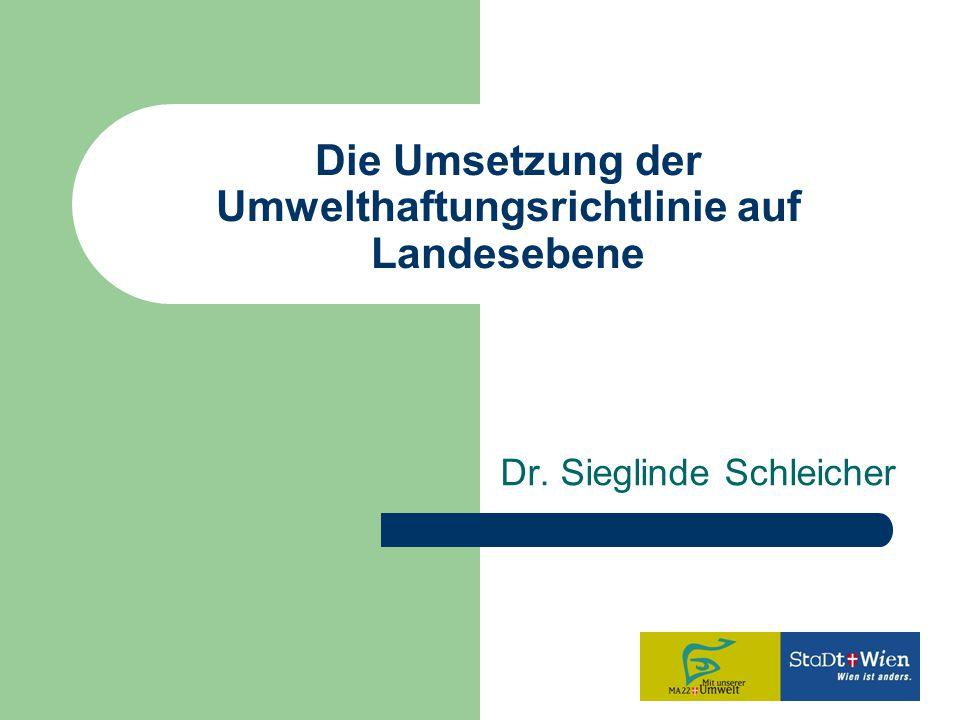 Die Umsetzung der Umwelthaftungsrichtlinie auf Landesebene Dr. Sieglinde Schleicher