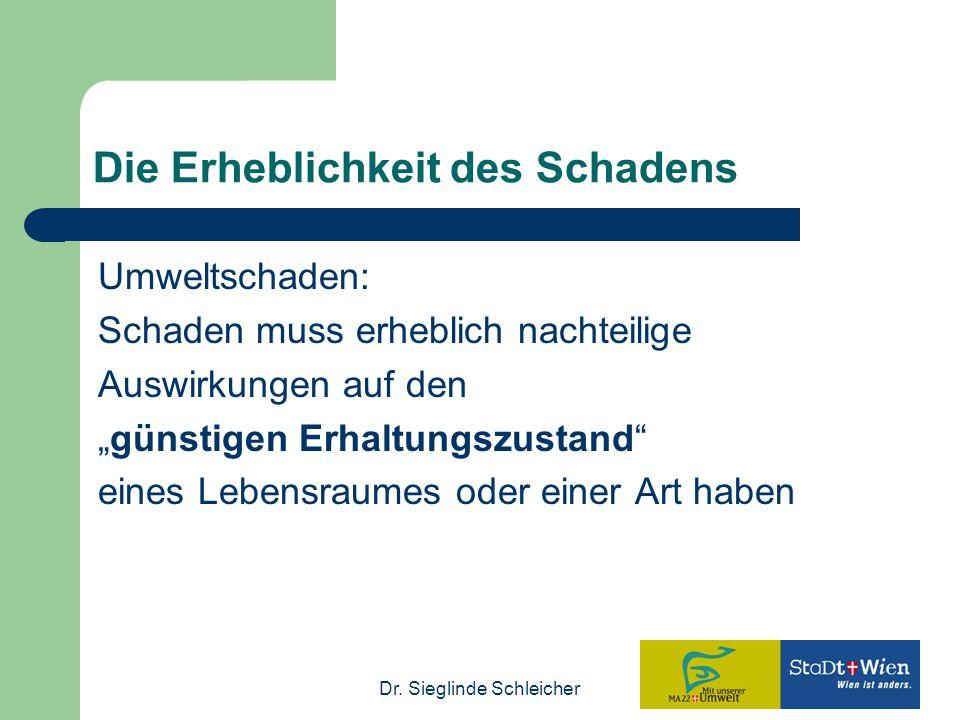 """Dr. Sieglinde Schleicher Die Erheblichkeit des Schadens Umweltschaden: Schaden muss erheblich nachteilige Auswirkungen auf den """"günstigen Erhaltungszu"""