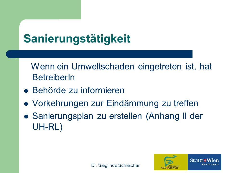 Dr. Sieglinde Schleicher Sanierungstätigkeit Wenn ein Umweltschaden eingetreten ist, hat BetreiberIn Behörde zu informieren Vorkehrungen zur Eindämmun