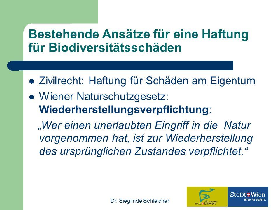 Dr. Sieglinde Schleicher Bestehende Ansätze für eine Haftung für Biodiversitätsschäden Zivilrecht: Haftung für Schäden am Eigentum Wiener Naturschutzg