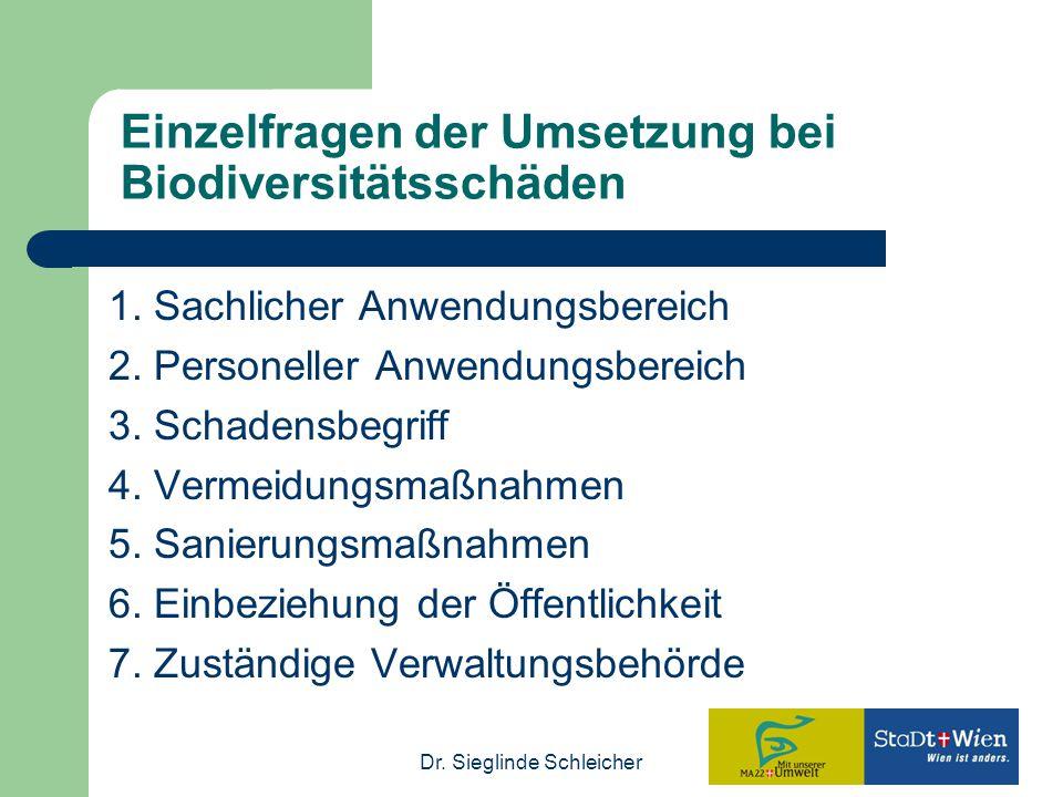 Dr. Sieglinde Schleicher Einzelfragen der Umsetzung bei Biodiversitätsschäden 1. Sachlicher Anwendungsbereich 2. Personeller Anwendungsbereich 3. Scha