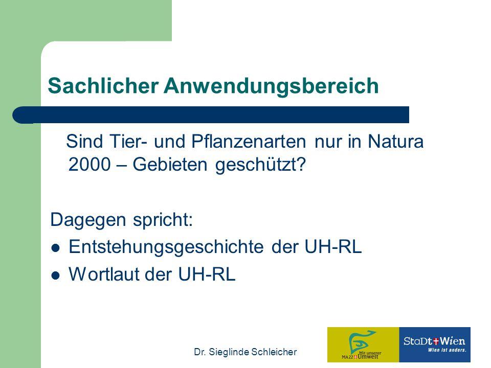 Dr. Sieglinde Schleicher Sachlicher Anwendungsbereich Sind Tier- und Pflanzenarten nur in Natura 2000 – Gebieten geschützt? Dagegen spricht: Entstehun