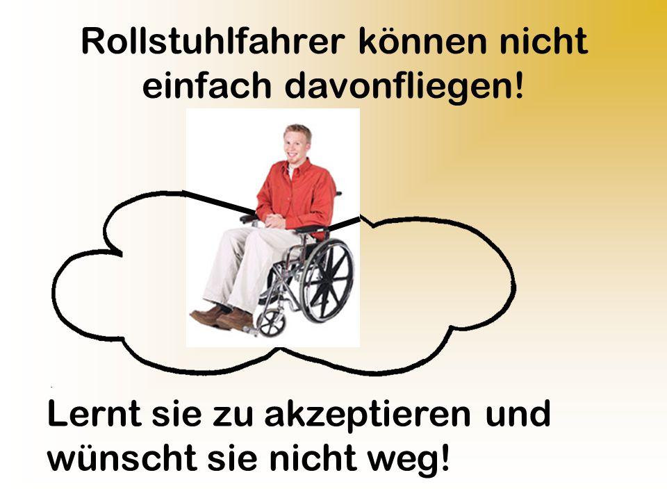 Rollstuhlfahrer können nicht einfach davonfliegen.