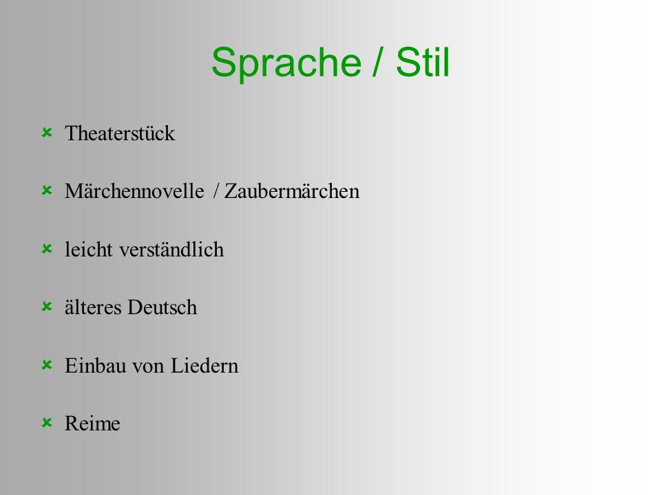 Sprache / Stil  Theaterstück  Märchennovelle / Zaubermärchen  leicht verständlich  älteres Deutsch  Einbau von Liedern  Reime