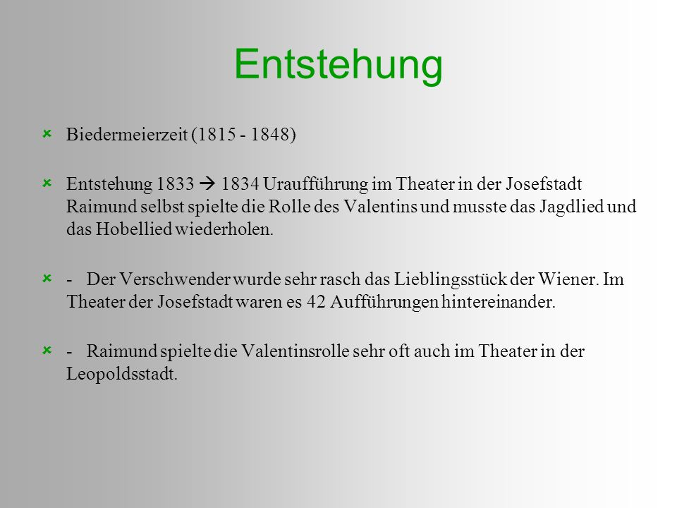 Entstehung  Biedermeierzeit (1815 - 1848)  Entstehung 1833  1834 Uraufführung im Theater in der Josefstadt Raimund selbst spielte die Rolle des Val