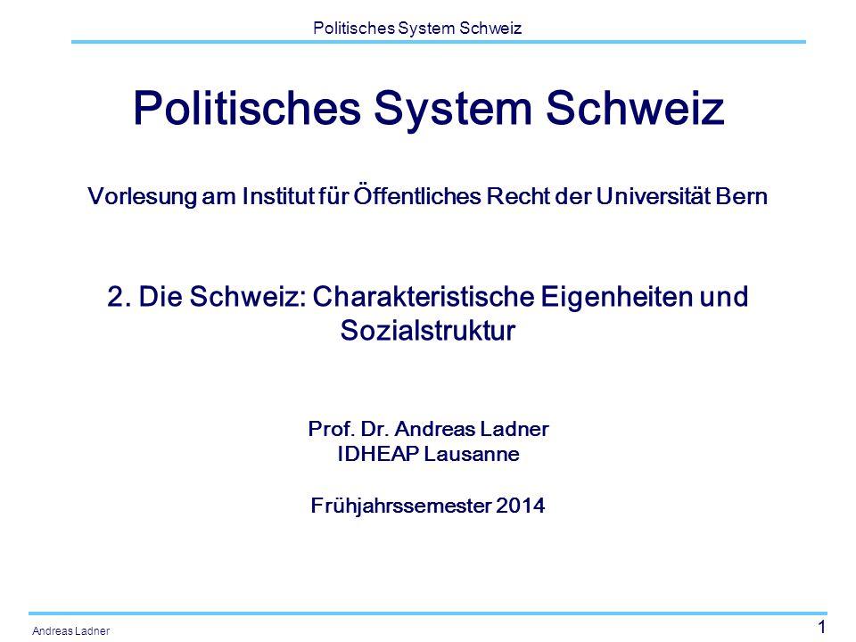 1 Politisches System Schweiz Andreas Ladner Politisches System Schweiz Vorlesung am Institut für Öffentliches Recht der Universität Bern 2.