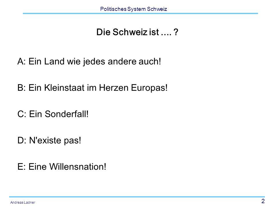 2 Politisches System Schweiz Andreas Ladner Die Schweiz ist....