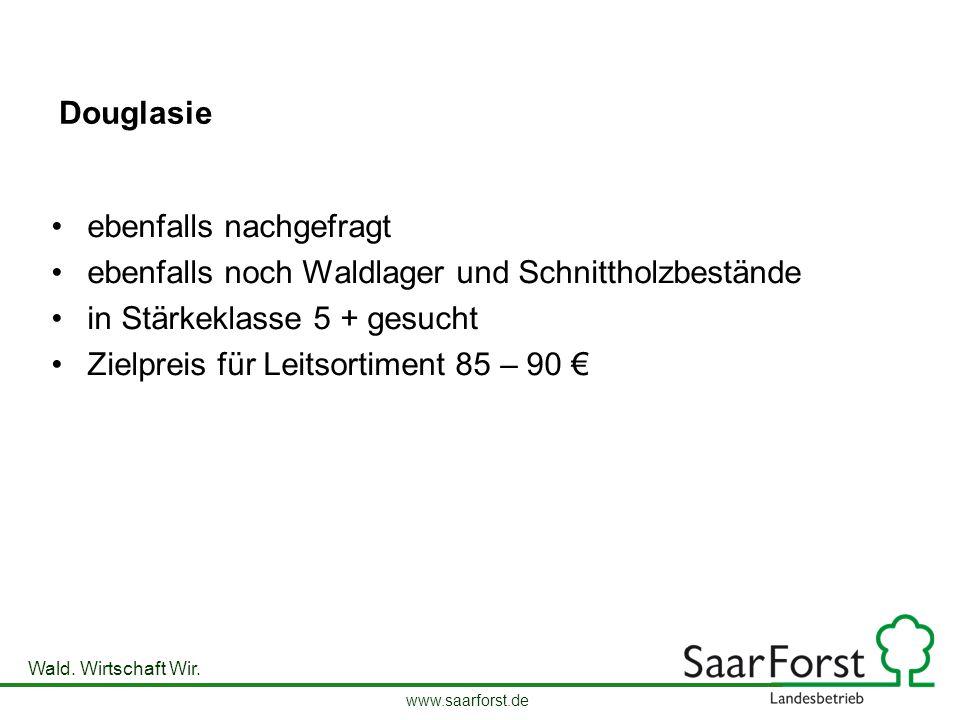 www.saarforst.de Wald. Wirtschaft Wir. Douglasie ebenfalls nachgefragt ebenfalls noch Waldlager und Schnittholzbestände in Stärkeklasse 5 + gesucht Zi