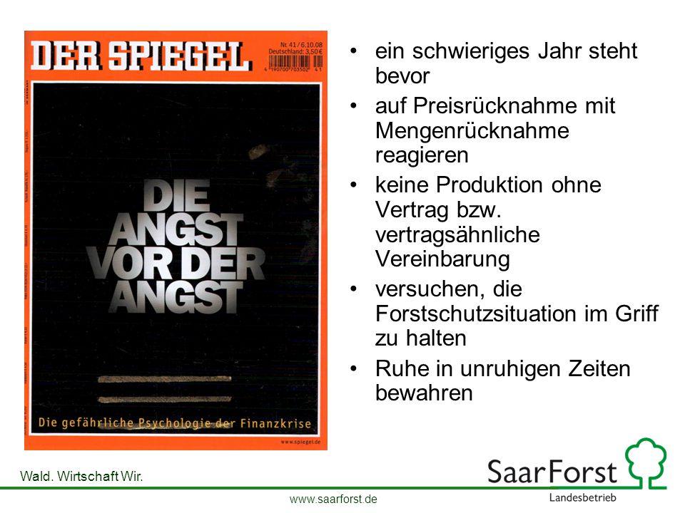 www.saarforst.de Wald. Wirtschaft Wir. ein schwieriges Jahr steht bevor auf Preisrücknahme mit Mengenrücknahme reagieren keine Produktion ohne Vertrag