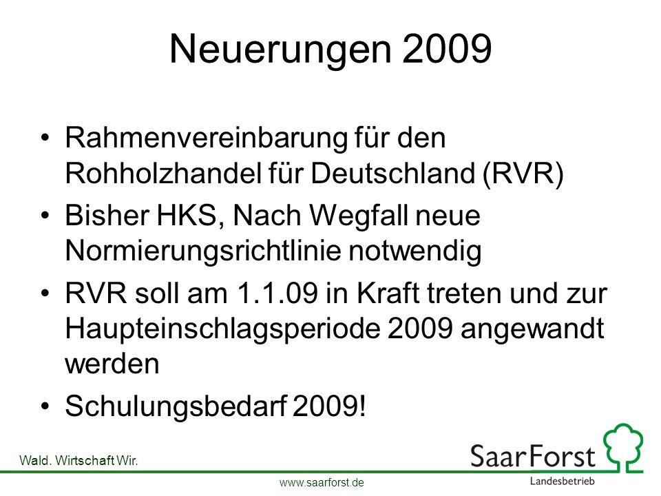 www.saarforst.de Wald. Wirtschaft Wir. Neuerungen 2009 Rahmenvereinbarung für den Rohholzhandel für Deutschland (RVR) Bisher HKS, Nach Wegfall neue No