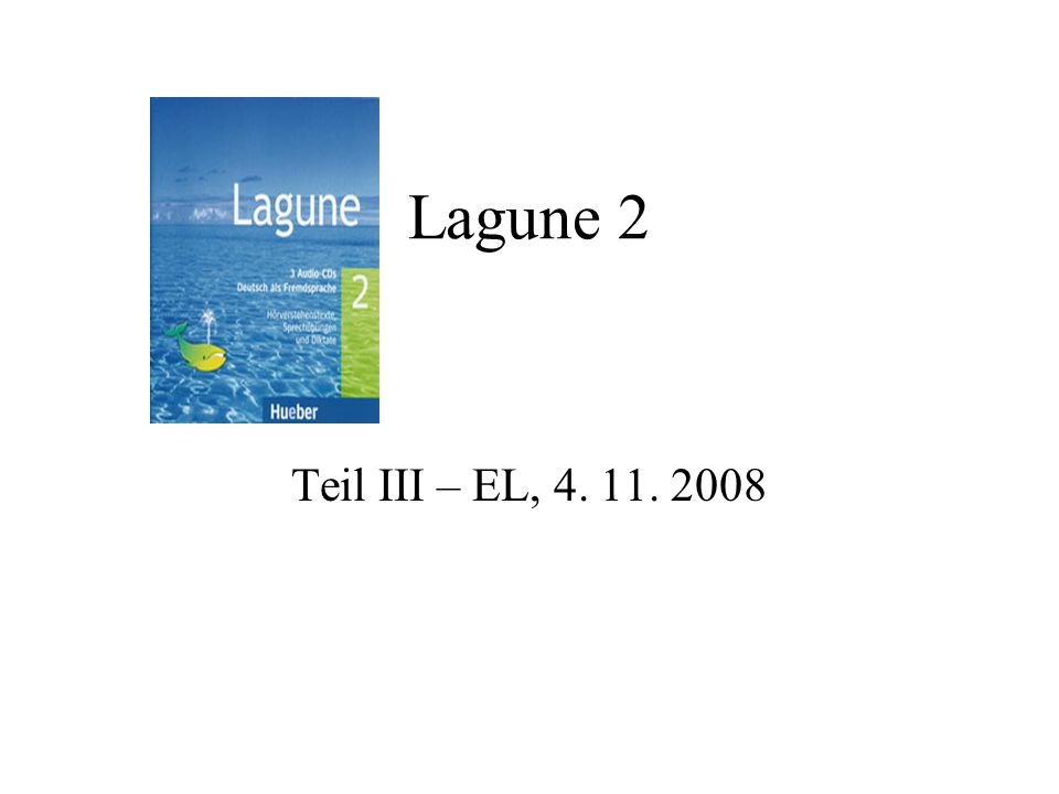 Lagune 2 Teil III – EL, 4. 11. 2008