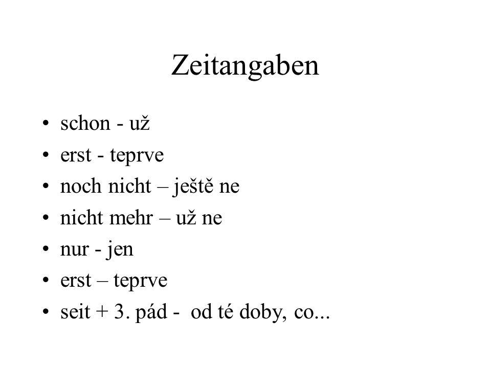 Zeitangaben schon - už erst - teprve noch nicht – ještě ne nicht mehr – už ne nur - jen erst – teprve seit + 3. pád - od té doby, co...