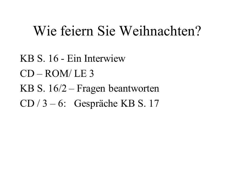 Wie feiern Sie Weihnachten? KB S. 16 - Ein Interwiew CD – ROM/ LE 3 KB S. 16/2 – Fragen beantworten CD / 3 – 6: Gespräche KB S. 17