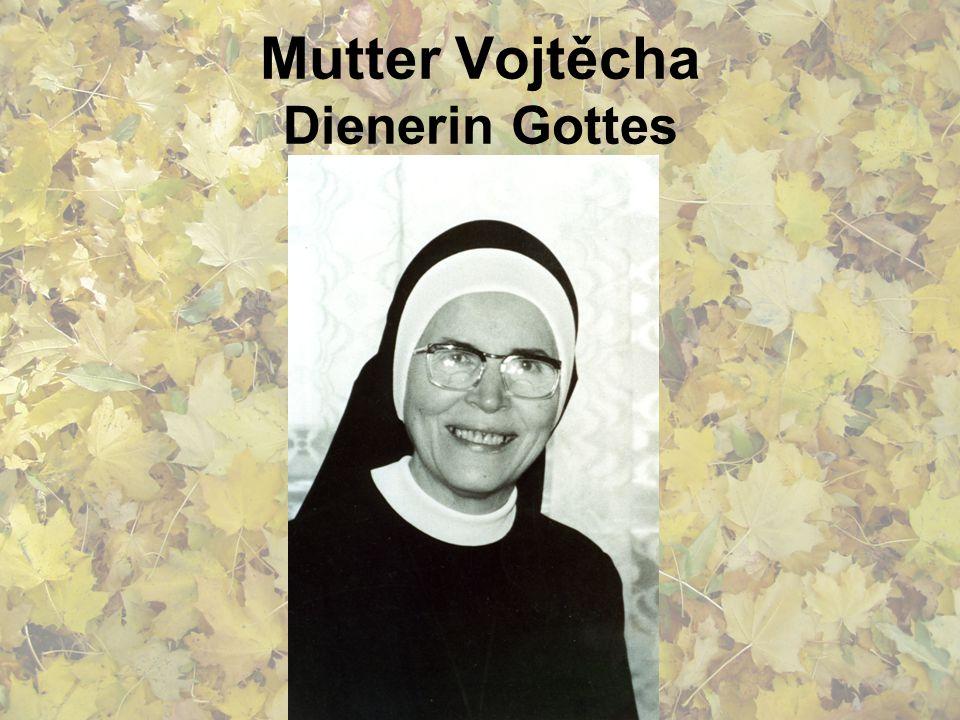 Mutter Vojtěcha Dienerin Gottes