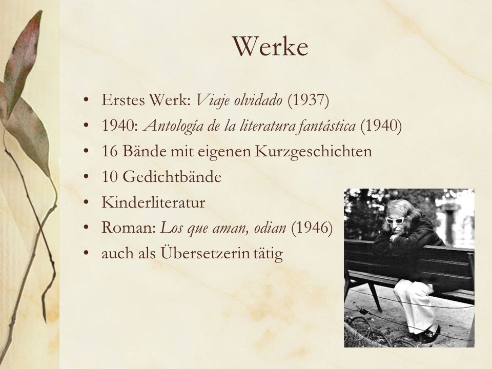 Werke Erstes Werk: Viaje olvidado (1937) 1940: Antología de la literatura fantástica (1940) 16 Bände mit eigenen Kurzgeschichten 10 Gedichtbände Kinderliteratur Roman: Los que aman, odian (1946) auch als Übersetzerin tätig
