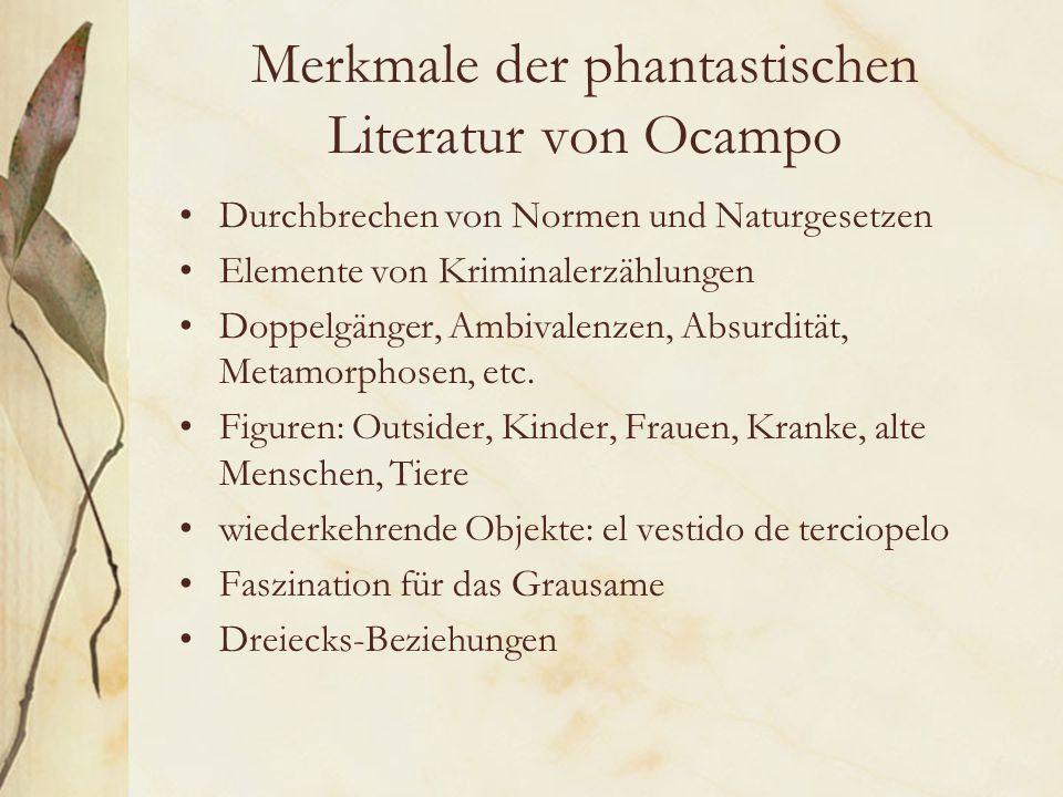 Merkmale der phantastischen Literatur von Ocampo Durchbrechen von Normen und Naturgesetzen Elemente von Kriminalerzählungen Doppelgänger, Ambivalenzen, Absurdität, Metamorphosen, etc.