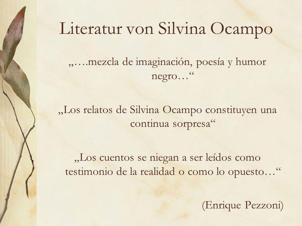 """Literatur von Silvina Ocampo """"….mezcla de imaginación, poesía y humor negro… """"Los relatos de Silvina Ocampo constituyen una continua sorpresa """"Los cuentos se niegan a ser leídos como testimonio de la realidad o como lo opuesto… (Enrique Pezzoni)"""