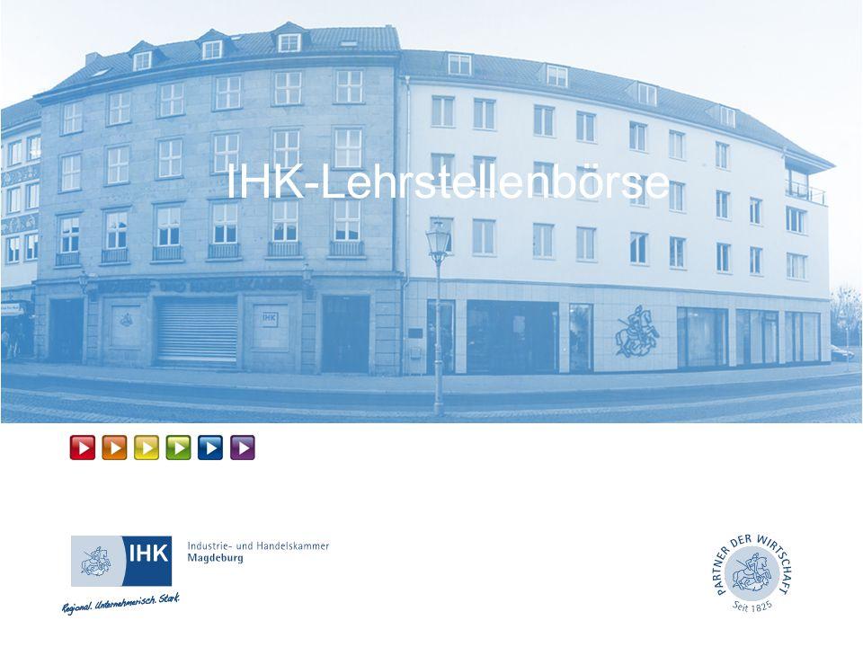 www.magdeburg.ihk.de die gemeinsame Lehrstellenbörse der IHKs soll Jugendliche und Unternehmen zusammenbringen Unternehmen können Ihre freien Lehrstellenangebote dort einstellen IHK-Lehrstellenbörse