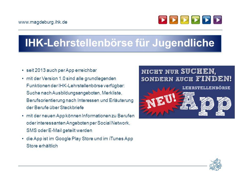 www.magdeburg.ihk.de Ansprechpartner :Sarah Gabelmann Telefon: 0391 5693 – 433 Telefax: 0391 5693 – 333 433 E-Mail: gabelmann@magdeburg.ihk.degabelmann@magdeburg.ihk.de Sie finden die IHK-Lehrstellenbörse unter dem folgenden Link: www.ihk-lehrstellenboerse.dewww.ihk-lehrstellenboerse.de