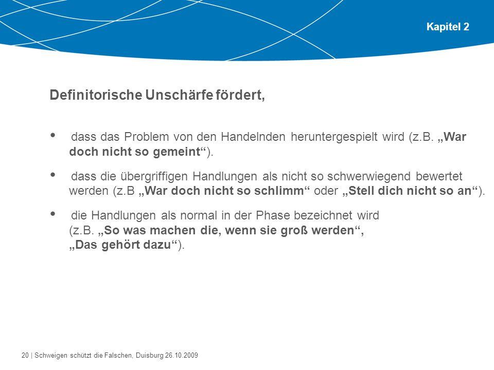 20 | Schweigen schützt die Falschen, Duisburg 26.10.2009 Kapitel 2 Definitorische Unschärfe fördert, dass das Problem von den Handelnden heruntergespielt wird (z.B.