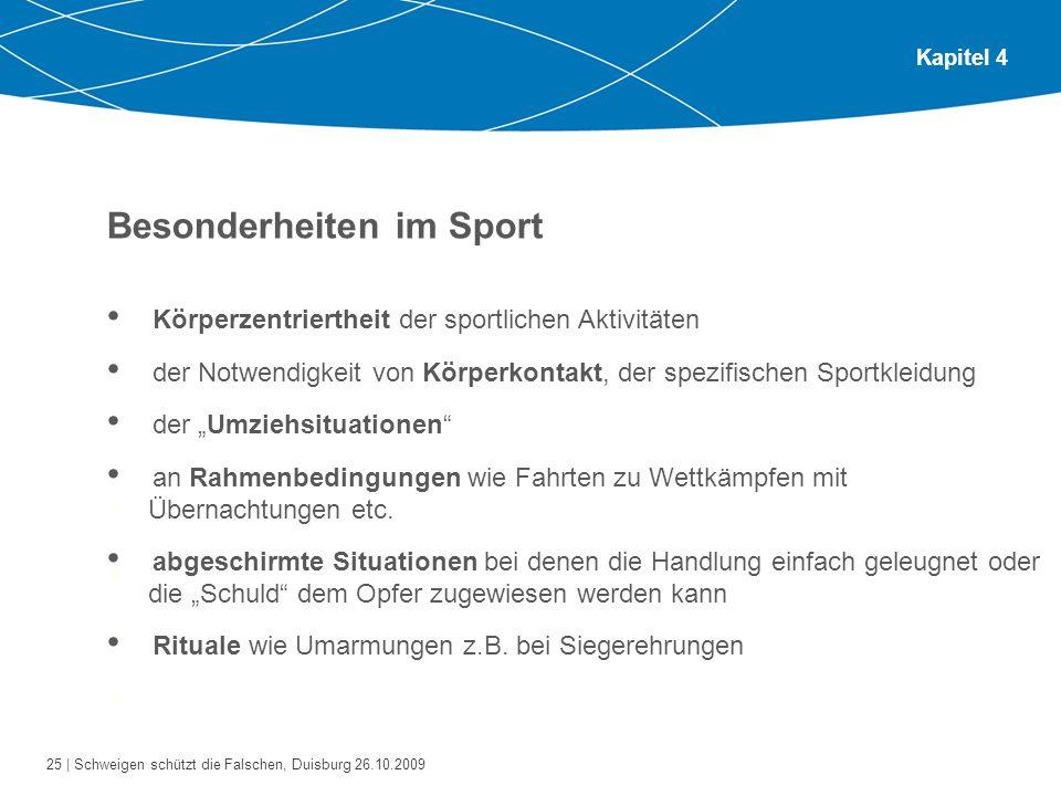 25 | Schweigen schützt die Falschen, Duisburg 26.10.2009 Kapitel 4 Besonderheiten im Sport Bitte gehen Sie zu zweit oder zu dritt zusammen.