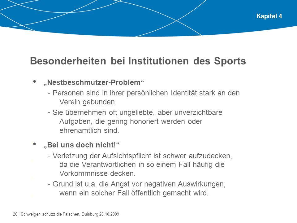 26 | Schweigen schützt die Falschen, Duisburg 26.10.2009 Kapitel 4 Besonderheiten bei Institutionen des Sports Bitte gehen Sie zu zweit oder zu dritt zusammen.