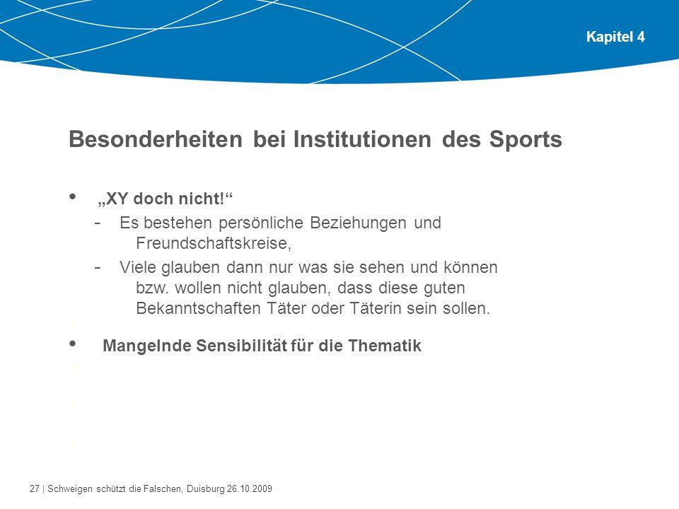 27 | Schweigen schützt die Falschen, Duisburg 26.10.2009 Kapitel 4 Besonderheiten bei Institutionen des Sports Bitte gehen Sie zu zweit oder zu dritt zusammen.