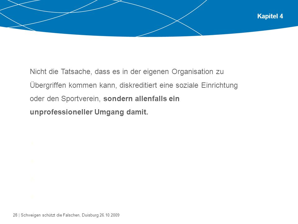 28 | Schweigen schützt die Falschen, Duisburg 26.10.2009 Kapitel 4 Bitte gehen Sie zu zweit oder zu dritt zusammen.