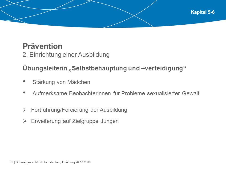 38 | Schweigen schützt die Falschen, Duisburg 26.10.2009 Kapitel 5-6 Prävention 2.