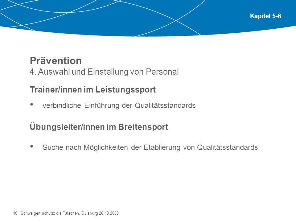 40 | Schweigen schützt die Falschen, Duisburg 26.10.2009 Kapitel 5-6 Prävention 4. Auswahl und Einstellung von Personal Trainer/innen im Leistungsspor