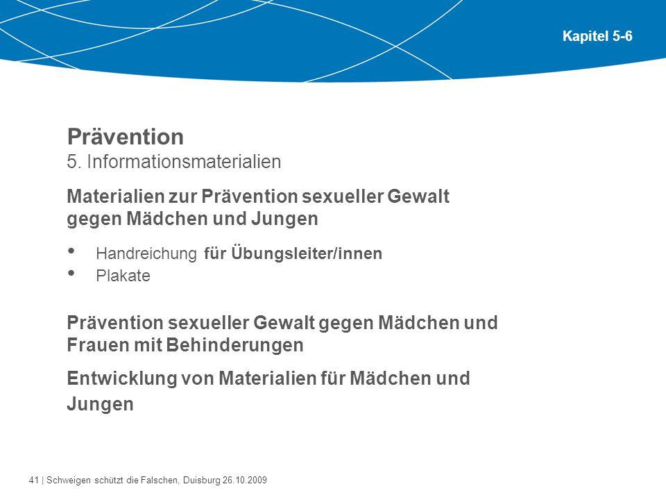 41 | Schweigen schützt die Falschen, Duisburg 26.10.2009 Kapitel 5-6 Prävention 5. Informationsmaterialien Materialien zur Prävention sexueller Gewalt
