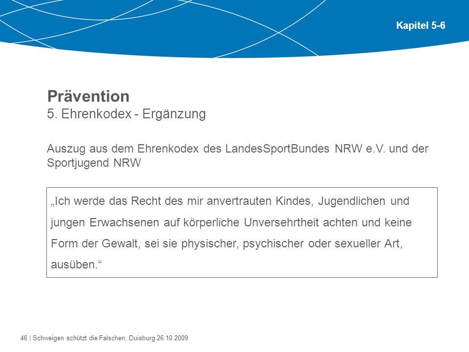 46 | Schweigen schützt die Falschen, Duisburg 26.10.2009 Kapitel 5-6 Prävention 5. Ehrenkodex - Ergänzung Auszug aus dem Ehrenkodex des LandesSportBun