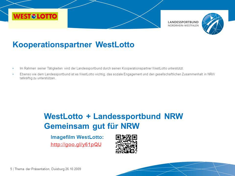 5 | Thema der Präsentation, Duisburg 26.10.2009 Im Rahmen seiner Tätigkeiten wird der Landessportbund durch seinen Kooperationspartner WestLotto unter