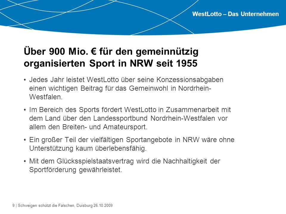 9 | Schweigen schützt die Falschen, Duisburg 26.10.2009 Über 900 Mio. € für den gemeinnützig organisierten Sport in NRW seit 1955 Jedes Jahr leistet W