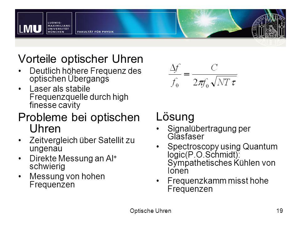 Optische Uhren19 Vorteile optischer Uhren Deutlich höhere Frequenz des optischen Übergangs Laser als stabile Frequenzquelle durch high finesse cavity