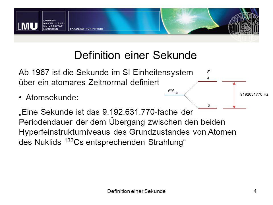 """Definition einer Sekunde4 Ab 1967 ist die Sekunde im SI Einheitensystem über ein atomares Zeitnormal definiert Atomsekunde: """"Eine Sekunde ist das 9.19"""