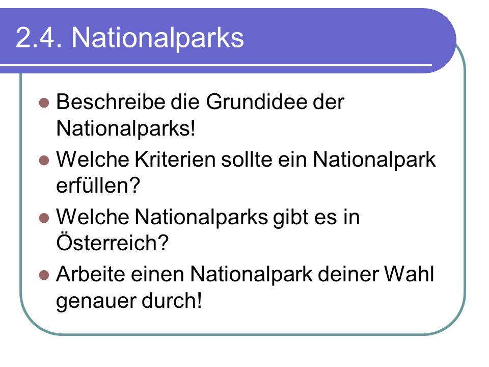 2.4. Nationalparks Beschreibe die Grundidee der Nationalparks! Welche Kriterien sollte ein Nationalpark erfüllen? Welche Nationalparks gibt es in Öste