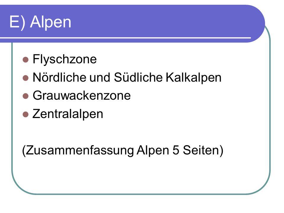 E) Alpen Flyschzone Nördliche und Südliche Kalkalpen Grauwackenzone Zentralalpen (Zusammenfassung Alpen 5 Seiten)
