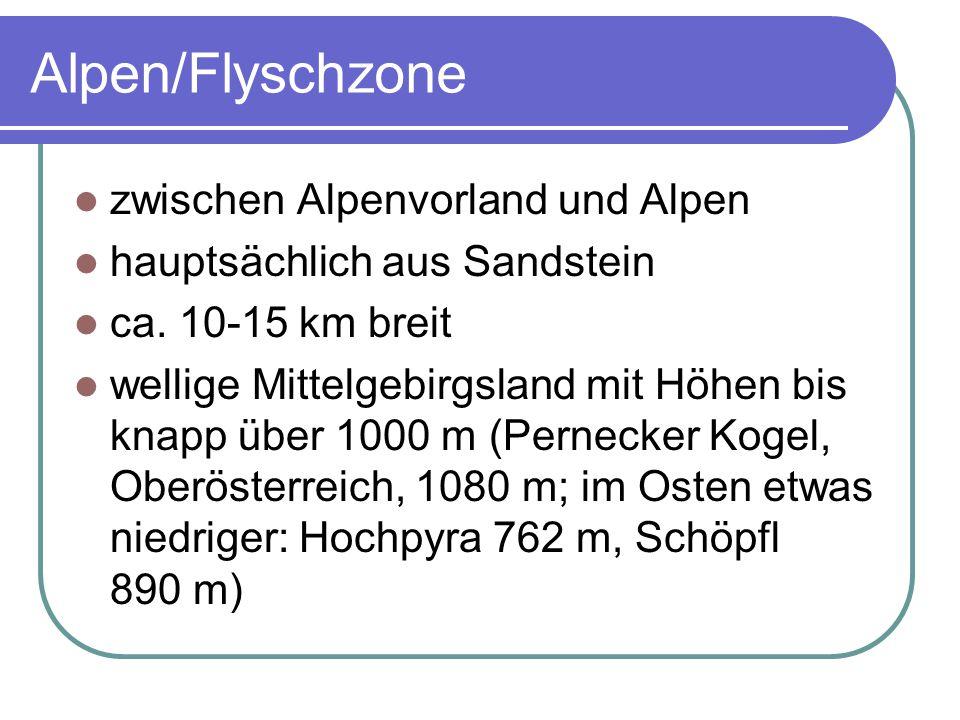 Alpen/Flyschzone zwischen Alpenvorland und Alpen hauptsächlich aus Sandstein ca. 10-15 km breit wellige Mittelgebirgsland mit Höhen bis knapp über 100